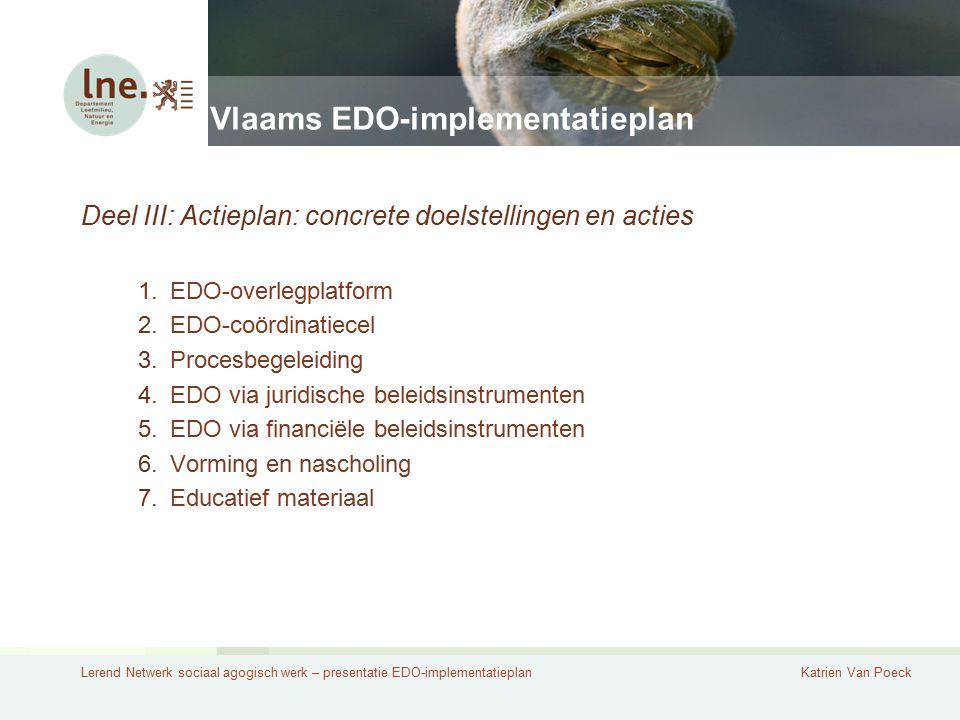 Lerend Netwerk sociaal agogisch werk – presentatie EDO-implementatieplanKatrien Van Poeck Vlaams EDO-implementatieplan Deel III: Actieplan: concrete d