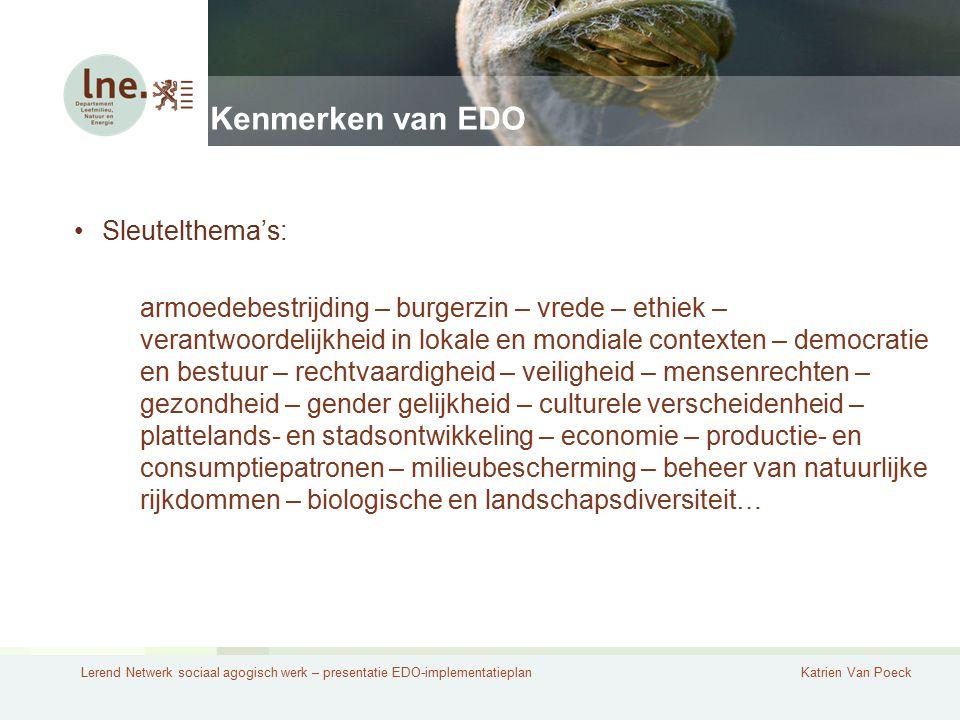 Lerend Netwerk sociaal agogisch werk – presentatie EDO-implementatieplanKatrien Van Poeck Kenmerken van EDO Sleutelthema's: armoedebestrijding – burge