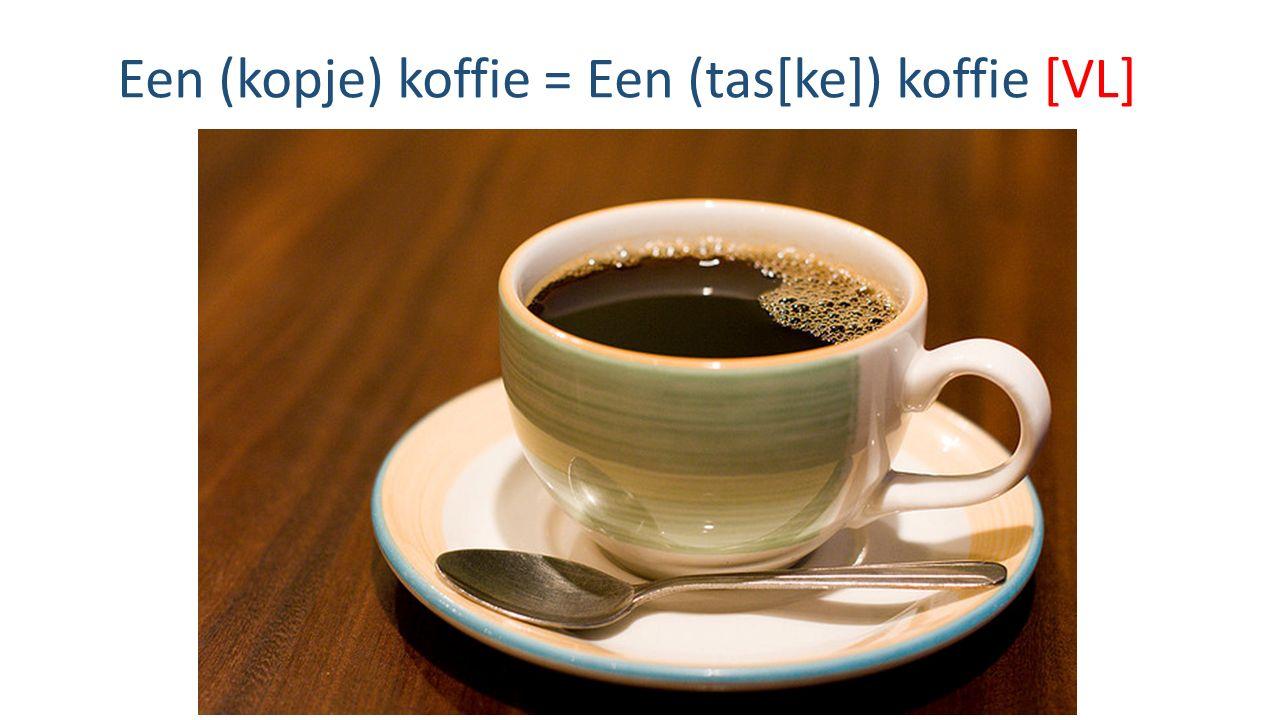 Een (kopje) koffie = Een (tas[ke]) koffie [VL]
