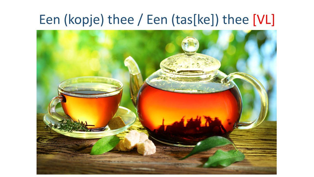 Een (kopje) thee / Een (tas[ke]) thee [VL]