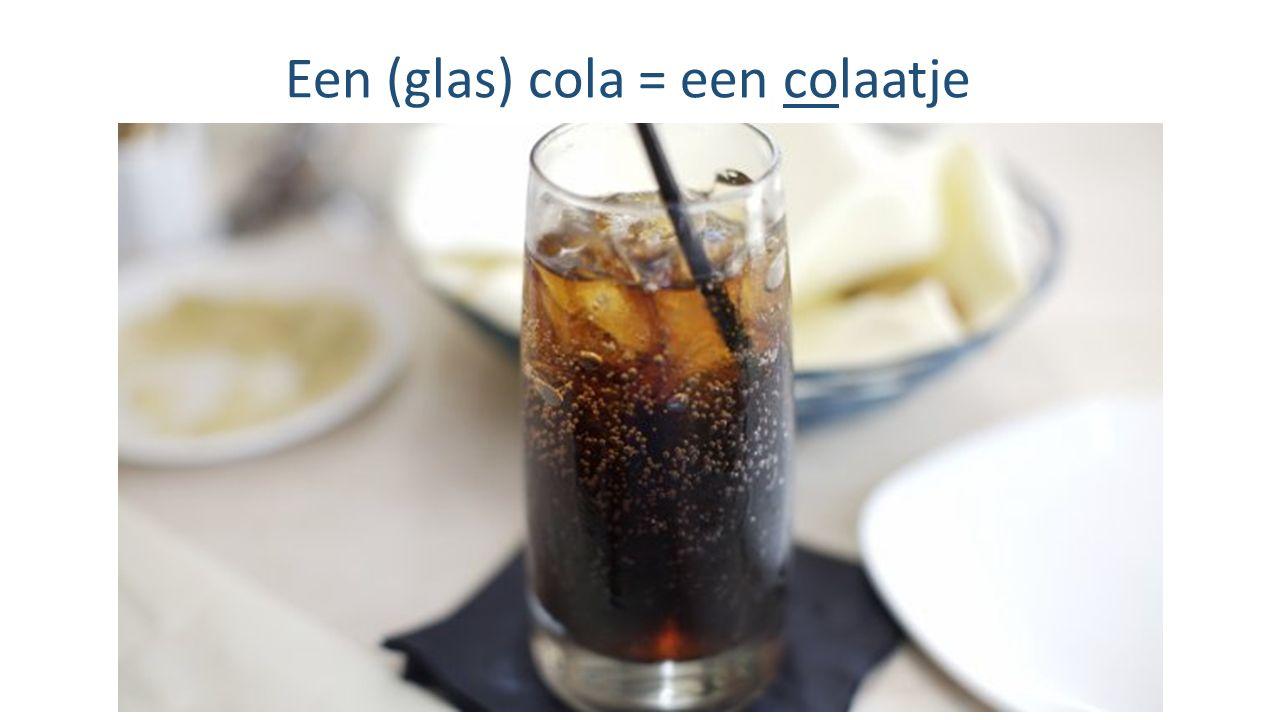 Een (glas) cola = een colaatje