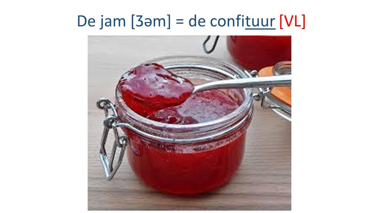 De jam [Ʒəm] = de confituur [VL]