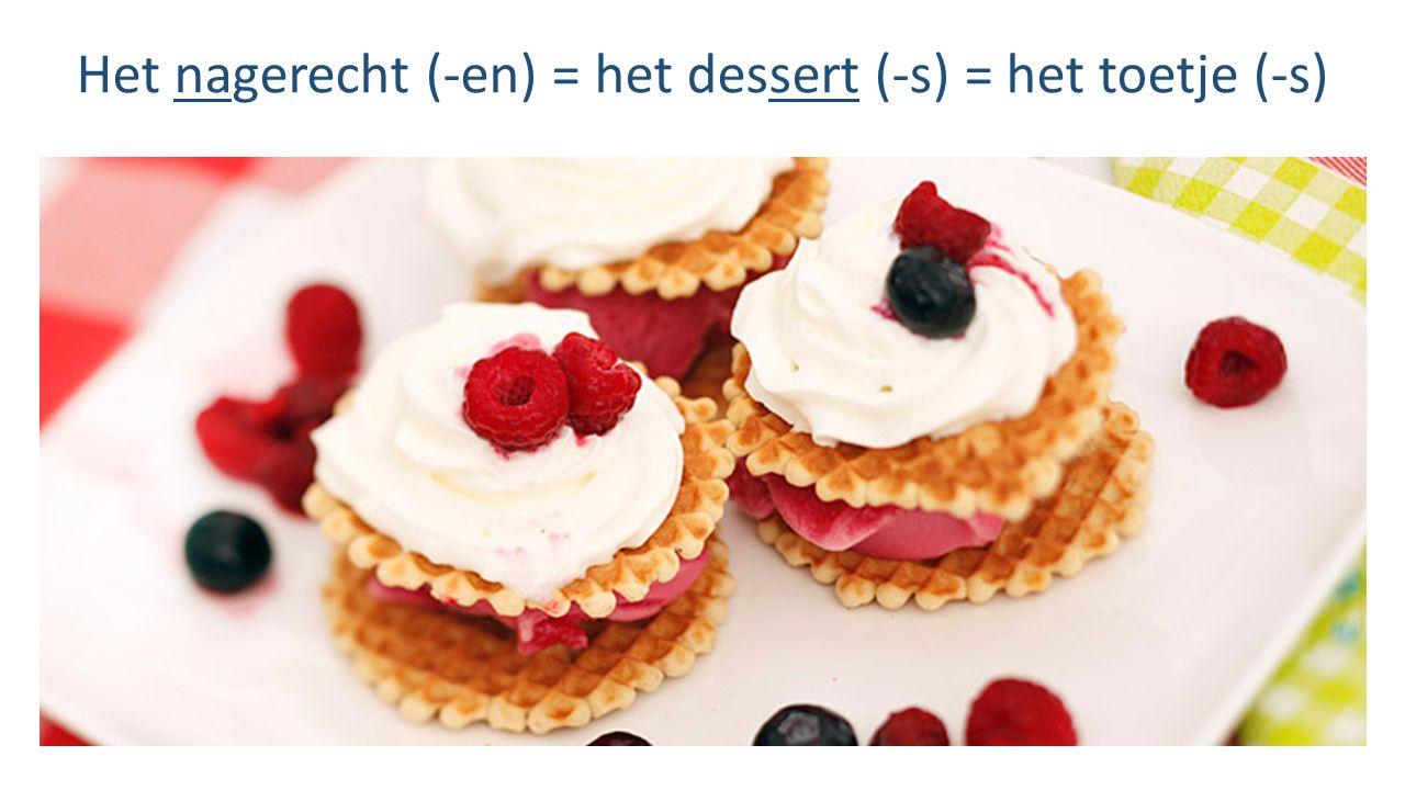 Het nagerecht (-en) = het dessert (-s) = het toetje (-s)