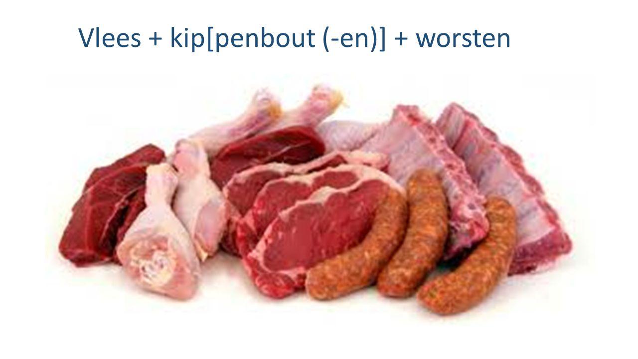 Vlees + kip[penbout (-en)] + worsten