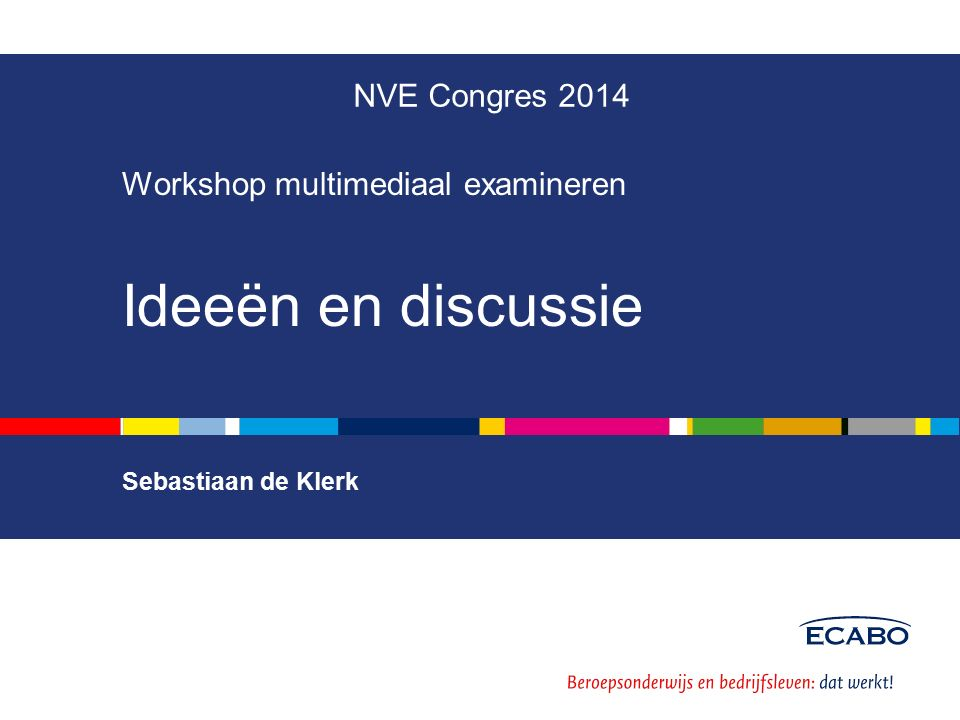 Workshop multimediaal examineren Ideeën en discussie NVE Congres 2014 Sebastiaan de Klerk