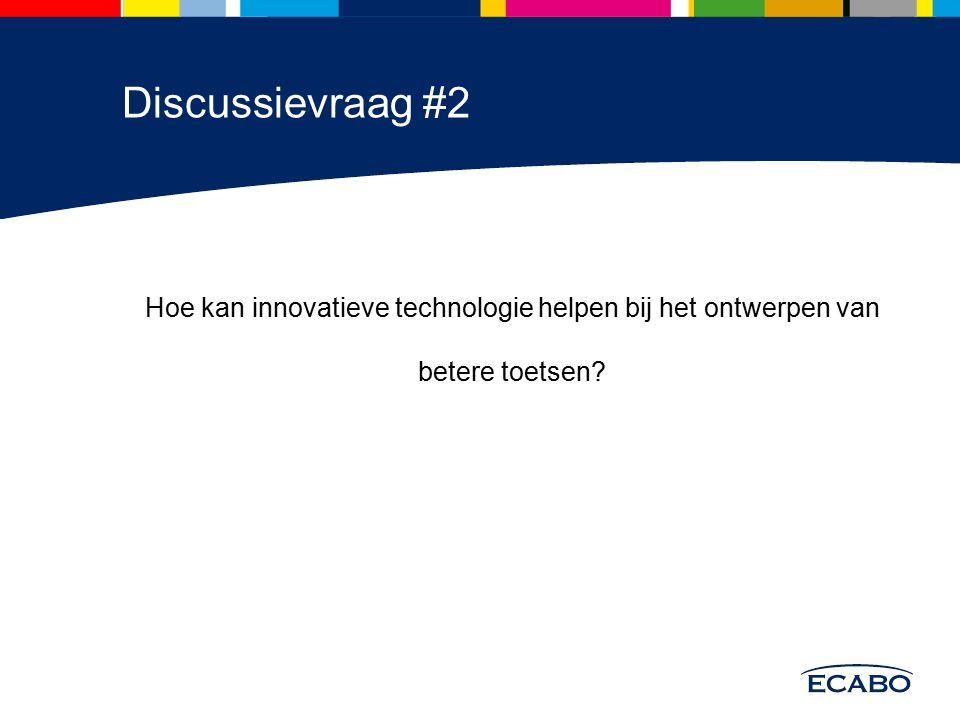 Discussievraag #2 Hoe kan innovatieve technologie helpen bij het ontwerpen van betere toetsen?