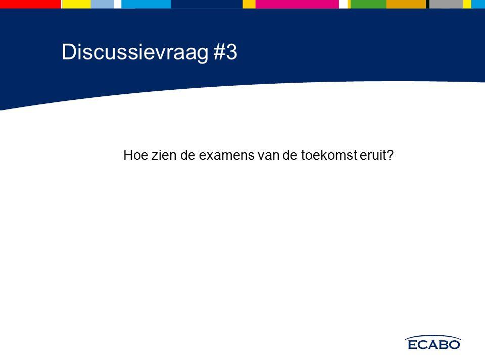 Discussievraag #3 Hoe zien de examens van de toekomst eruit?