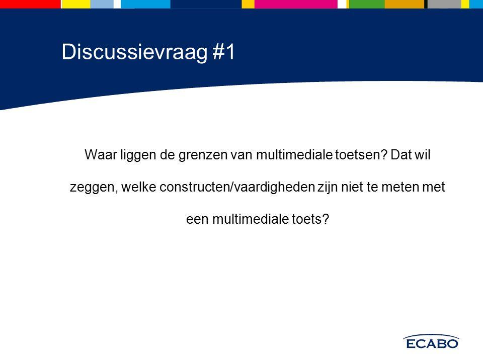 Discussievraag #1 Waar liggen de grenzen van multimediale toetsen? Dat wil zeggen, welke constructen/vaardigheden zijn niet te meten met een multimedi