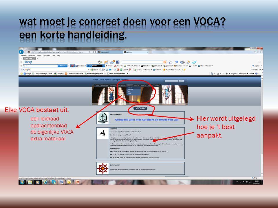 Elke VOCA bestaat uit: een leidraad opdrachtenblad de eigenlijke VOCA extra materiaal Hier wordt uitgelegd hoe je 't best aanpakt.