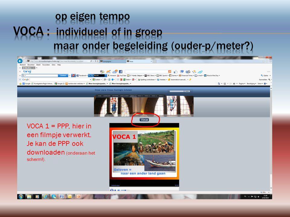 VOCA 1 = PPP, hier in een filmpje verwerkt. Je kan de PPP ook downloaden (onderaan het scherm!).