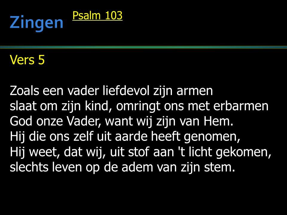 Vers 5 Zoals een vader liefdevol zijn armen slaat om zijn kind, omringt ons met erbarmen God onze Vader, want wij zijn van Hem. Hij die ons zelf uit a