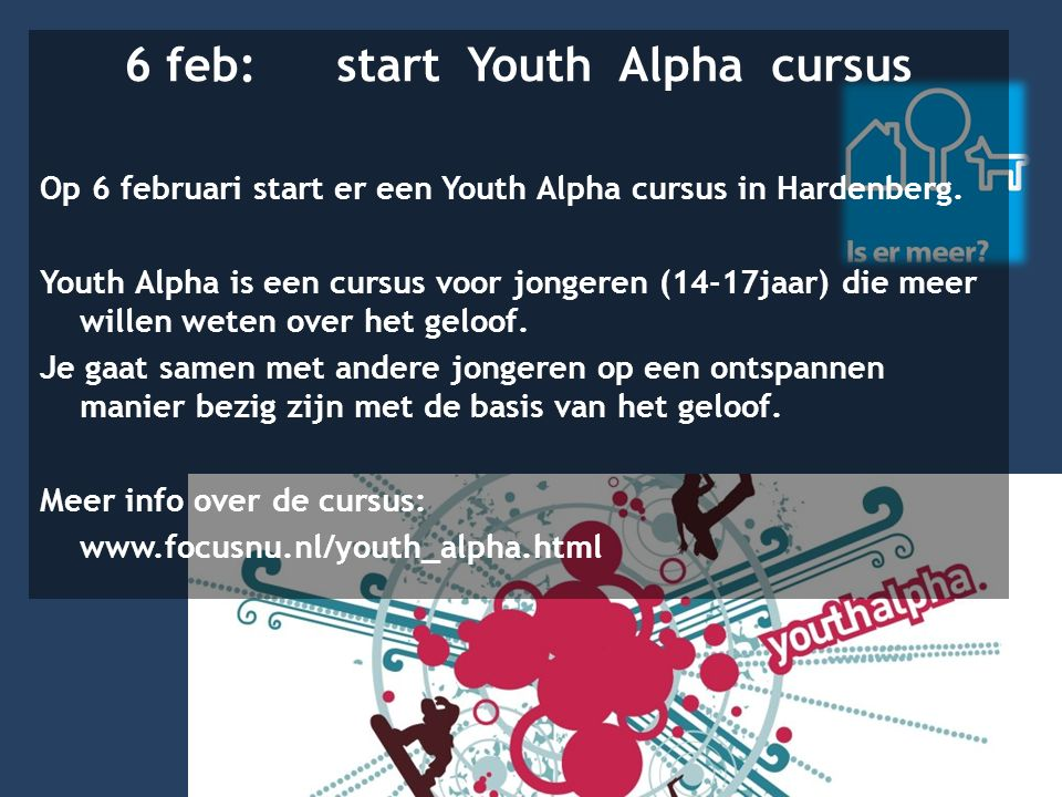 6 feb: start Youth Alpha cursus Op 6 februari start er een Youth Alpha cursus in Hardenberg. Youth Alpha is een cursus voor jongeren (14-17jaar) die m