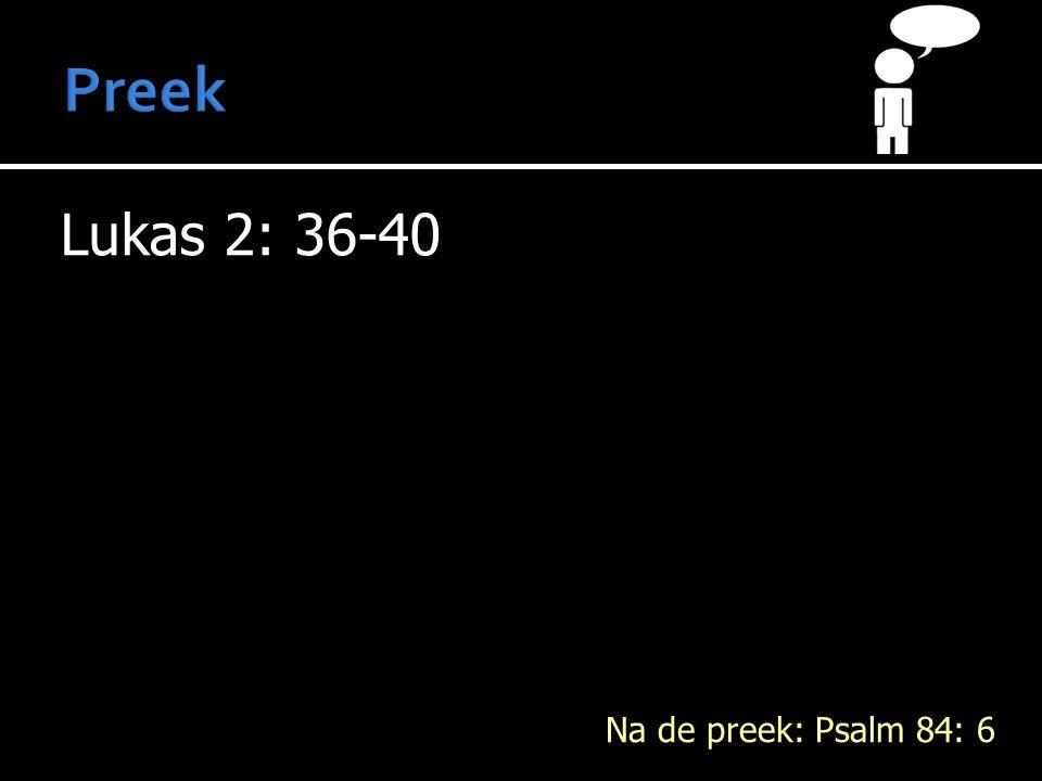 Lukas 2: 36-40 Na de preek: Psalm 84: 6