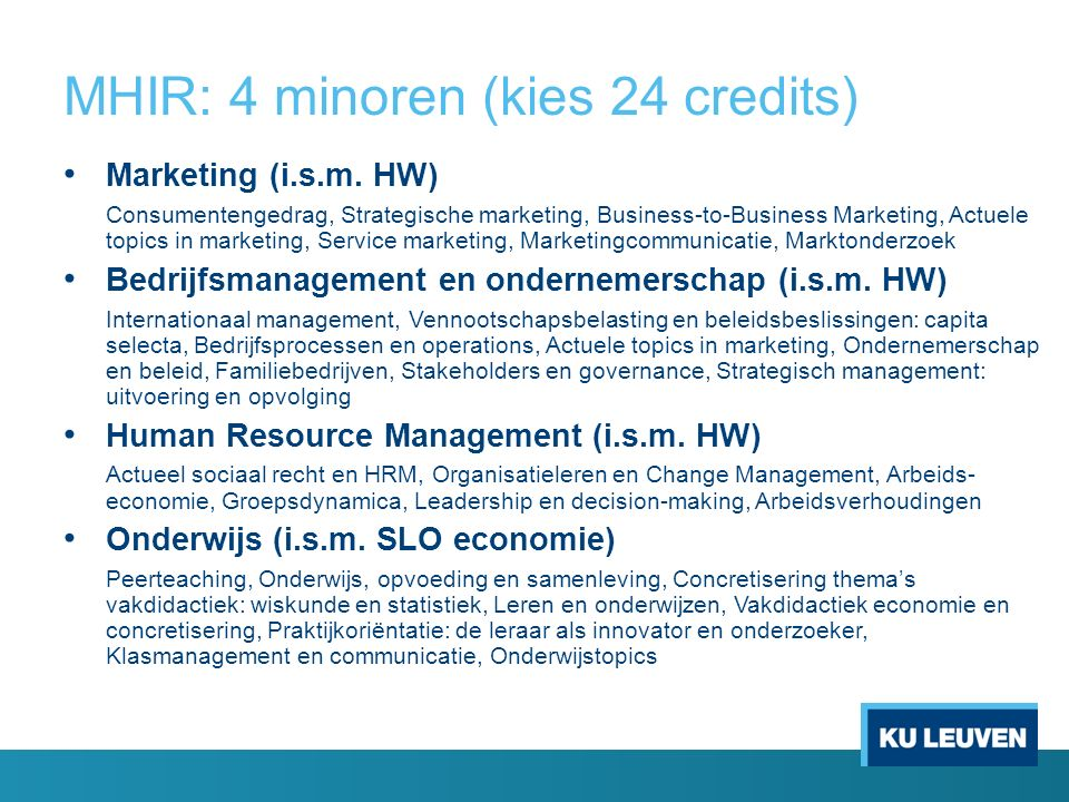 MHIR: 4 minoren (kies 24 credits) Marketing (i.s.m. HW) Consumentengedrag, Strategische marketing, Business-to-Business Marketing, Actuele topics in m