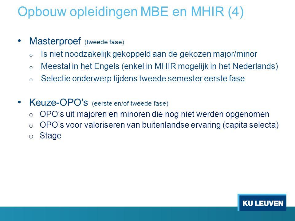 Opbouw opleidingen MBE en MHIR (4) Masterproef (tweede fase) o Is niet noodzakelijk gekoppeld aan de gekozen major/minor o Meestal in het Engels (enke