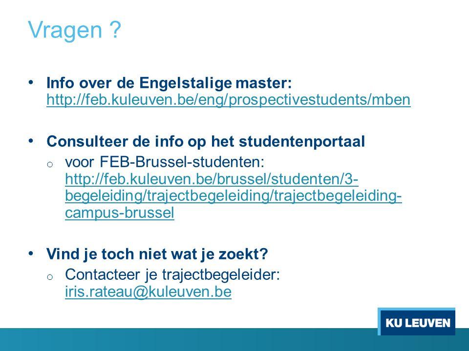 Vragen ? Info over de Engelstalige master: http://feb.kuleuven.be/eng/prospectivestudents/mben http://feb.kuleuven.be/eng/prospectivestudents/mben Con