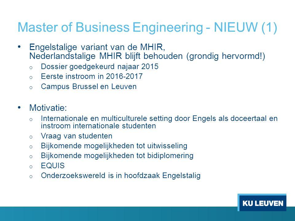 Master of Business Engineering - NIEUW (1) Engelstalige variant van de MHIR, Nederlandstalige MHIR blijft behouden (grondig hervormd!) o Dossier goedg