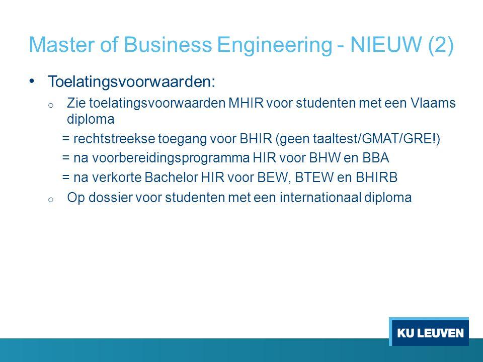 Master of Business Engineering - NIEUW (2) Toelatingsvoorwaarden: o Zie toelatingsvoorwaarden MHIR voor studenten met een Vlaams diploma = rechtstreek