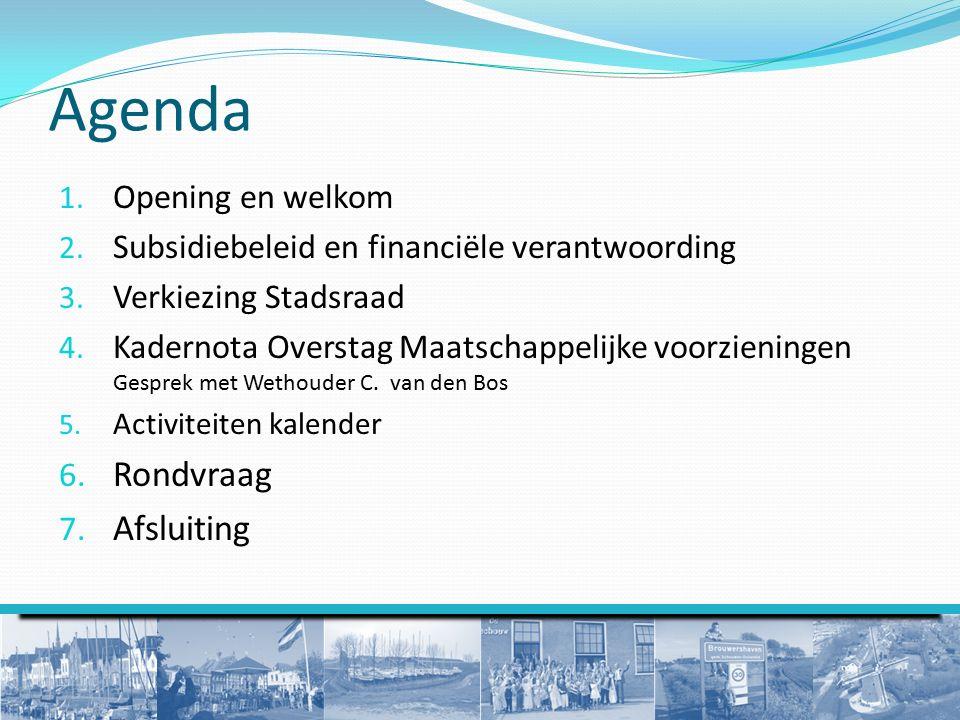 Agenda 1. Opening en welkom 2. Subsidiebeleid en financiële verantwoording 3.