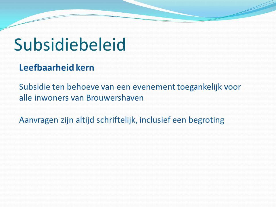 Subsidiebeleid Leefbaarheid kern Subsidie ten behoeve van een evenement toegankelijk voor alle inwoners van Brouwershaven Aanvragen zijn altijd schriftelijk, inclusief een begroting