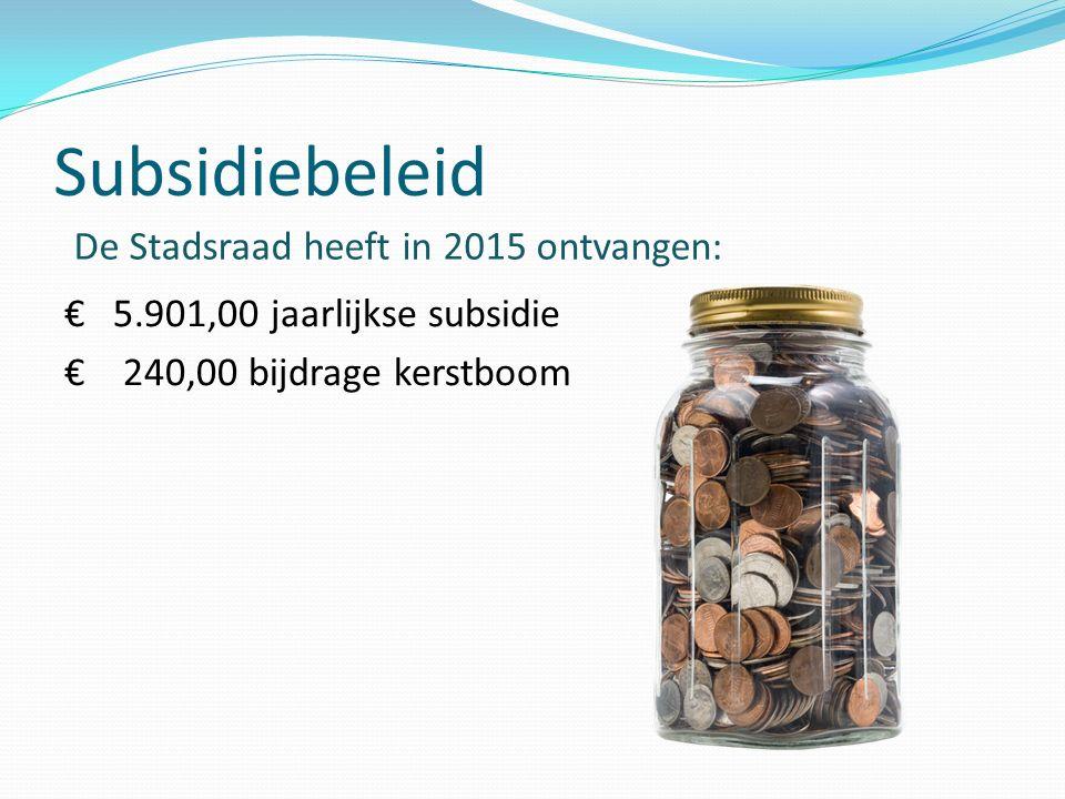 Subsidiebeleid € 5.901,00 jaarlijkse subsidie € 240,00 bijdrage kerstboom De Stadsraad heeft in 2015 ontvangen: