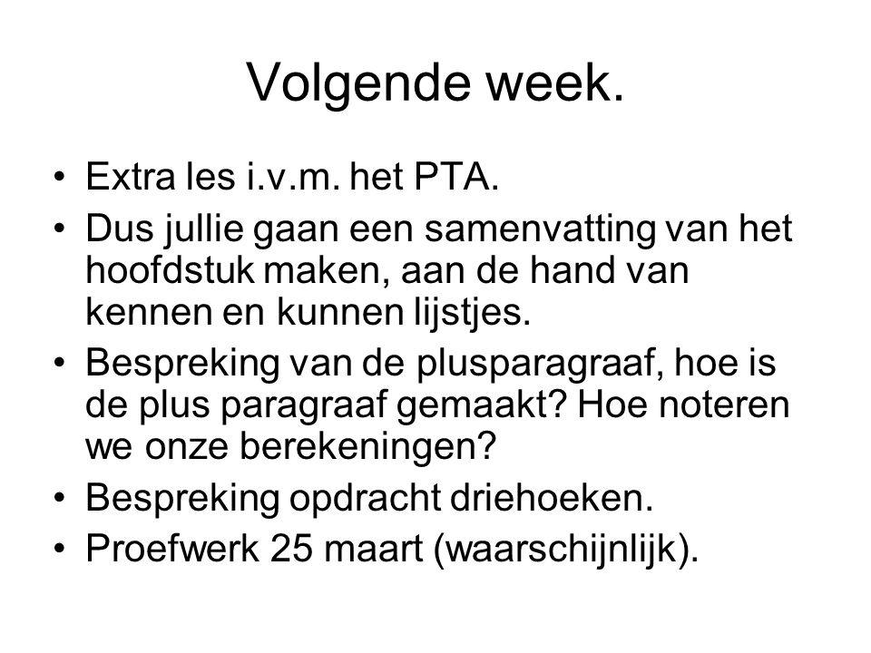 Volgende week. Extra les i.v.m. het PTA.