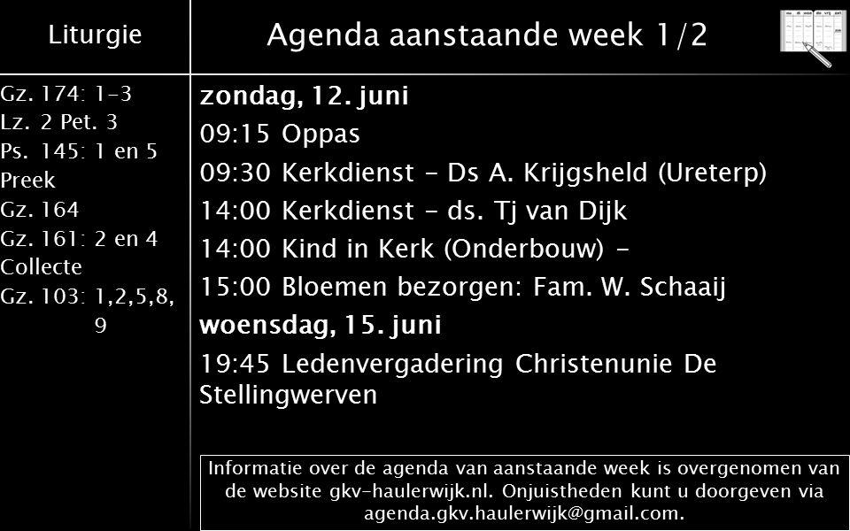 Liturgie Gz.174: 1-3 Lz.2 Pet. 3 Ps.145: 1 en 5 Preek Gz.164 Gz.161: 2 en 4 Collecte Gz.103: 1,2,5,8, 9 Agenda aanstaande week 1/2 zondag, 12. juni 09