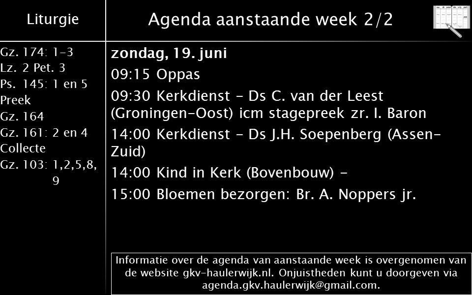 Liturgie Gz.174: 1-3 Lz.2 Pet. 3 Ps.145: 1 en 5 Preek Gz.164 Gz.161: 2 en 4 Collecte Gz.103: 1,2,5,8, 9 Agenda aanstaande week 2/2 zondag, 19. juni 09