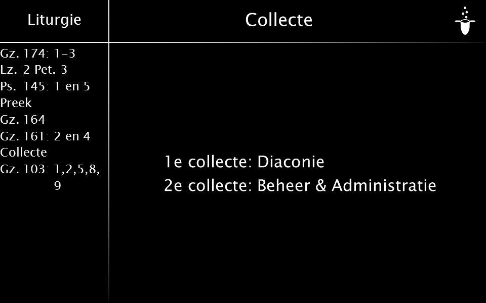 Liturgie Gz.174: 1-3 Lz.2 Pet. 3 Ps.145: 1 en 5 Preek Gz.164 Gz.161: 2 en 4 Collecte Gz.103: 1,2,5,8, 9 Collecte 1e collecte:Diaconie 2e collecte:Behe