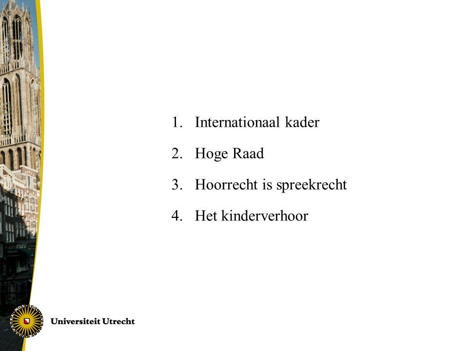 1.Internationaal kader 2.Hoge Raad 3. Hoorrecht is spreekrecht 4. Het kinderverhoor