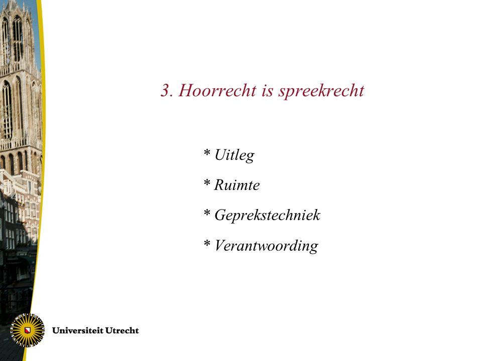 3. Hoorrecht is spreekrecht * Uitleg * Ruimte * Geprekstechniek * Verantwoording
