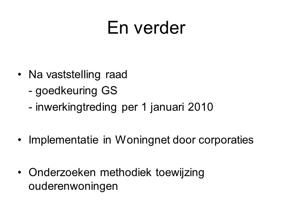 En verder Na vaststelling raad - goedkeuring GS - inwerkingtreding per 1 januari 2010 Implementatie in Woningnet door corporaties Onderzoeken methodiek toewijzing ouderenwoningen