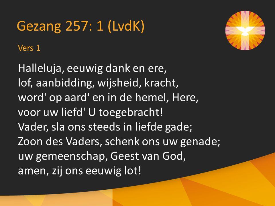 Halleluja, eeuwig dank en ere, lof, aanbidding, wijsheid, kracht, word' op aard' en in de hemel, Here, voor uw liefd' U toegebracht! Vader, sla ons st