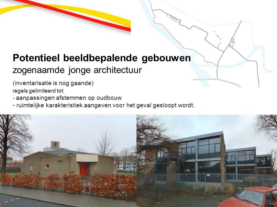 Potentieel beeldbepalende gebouwen zogenaamde jonge architectuur (inventarisatie is nog gaande) regels gelimiteerd tot: - aanpassingen afstemmen op oudbouw - ruimtelijke karakteristiek aangeven voor het geval gesloopt wordt.