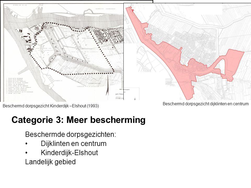 Categorie 3: Meer bescherming Beschermde dorpsgezichten: Dijklinten en centrum Kinderdijk-Elshout Landelijk gebied Beschermd dorpsgezicht Kinderdijk –Elshout (1993) Beschermd dorpsgezicht dijklinten en centrum