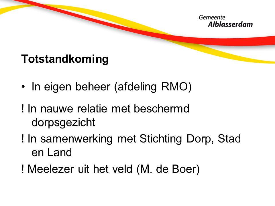Totstandkoming In eigen beheer (afdeling RMO) . In nauwe relatie met beschermd dorpsgezicht .
