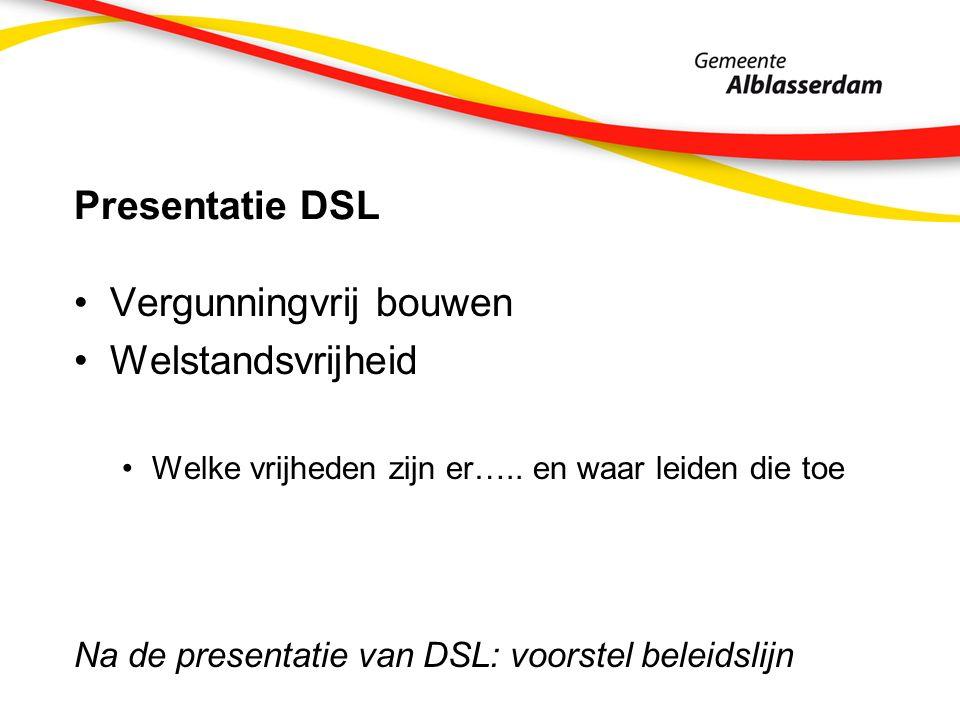 Presentatie DSL Vergunningvrij bouwen Welstandsvrijheid Welke vrijheden zijn er…..