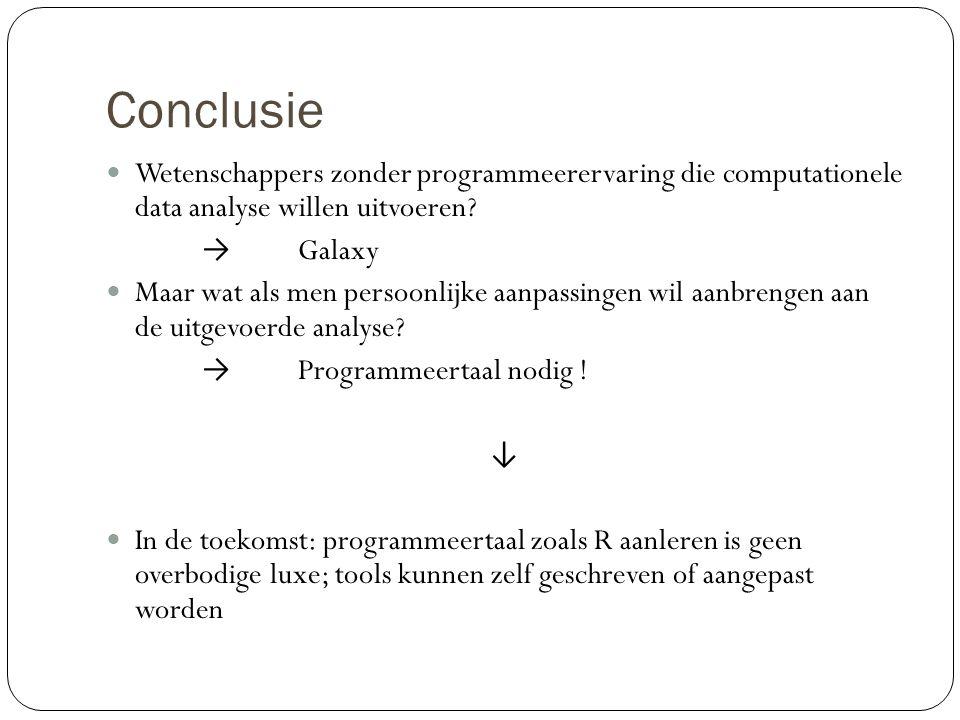 Conclusie Wetenschappers zonder programmeerervaring die computationele data analyse willen uitvoeren? → Galaxy Maar wat als men persoonlijke aanpassin