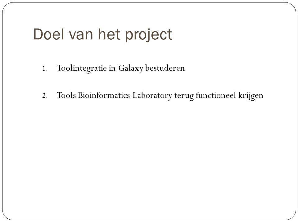 Doel van het project 1. Toolintegratie in Galaxy bestuderen 2. Tools Bioinformatics Laboratory terug functioneel krijgen