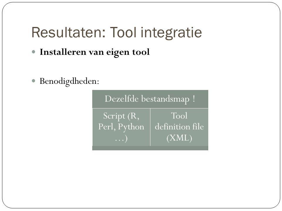 Resultaten: Tool integratie Installeren van eigen tool Benodigdheden: Dezelfde bestandsmap ! Script (R, Perl, Python …) Tool definition file (XML)