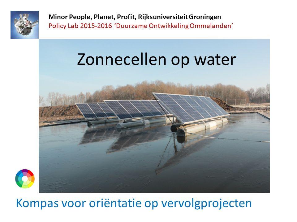Zonnecellen op water Kompas voor oriëntatie op vervolgprojecten Minor People, Planet, Profit, Rijksuniversiteit Groningen Policy Lab 2015-2016 'Duurzame Ontwikkeling Ommelanden'