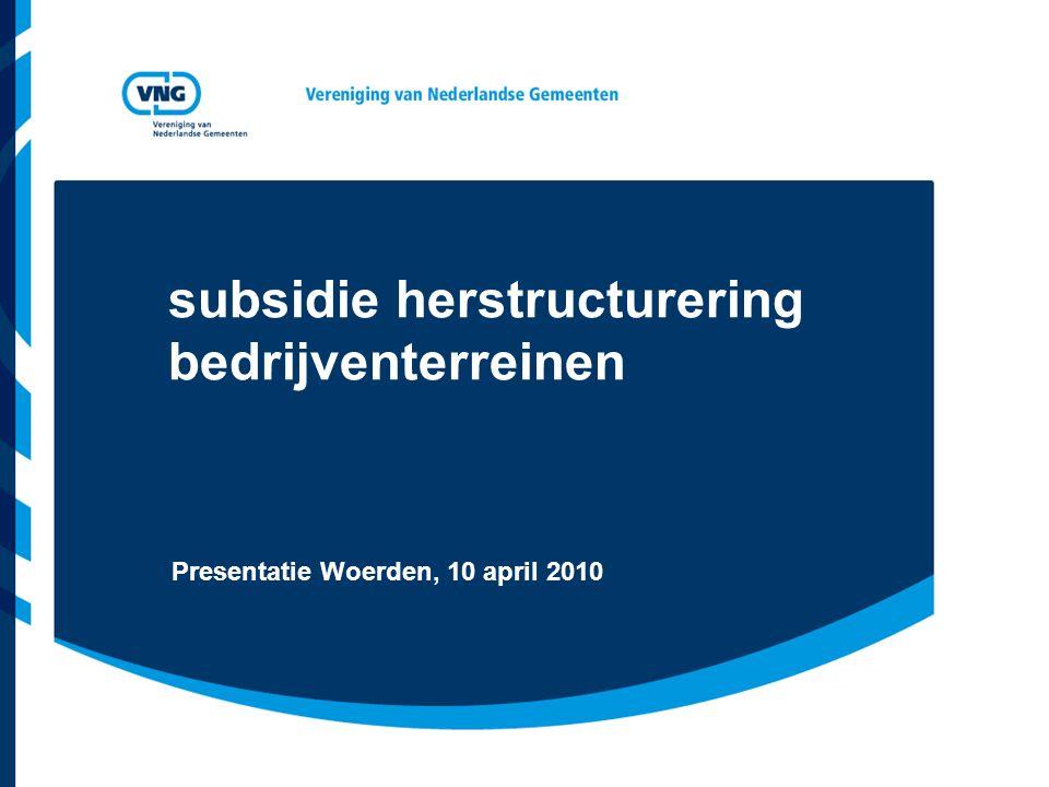 subsidie herstructurering bedrijventerreinen Presentatie Woerden, 10 april 2010