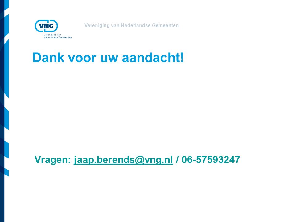 Vereniging van Nederlandse Gemeenten Dank voor uw aandacht.