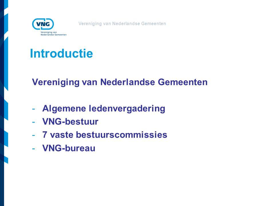 Vereniging van Nederlandse Gemeenten Introductie Vereniging van Nederlandse Gemeenten -Algemene ledenvergadering -VNG-bestuur -7 vaste bestuurscommissies -VNG-bureau