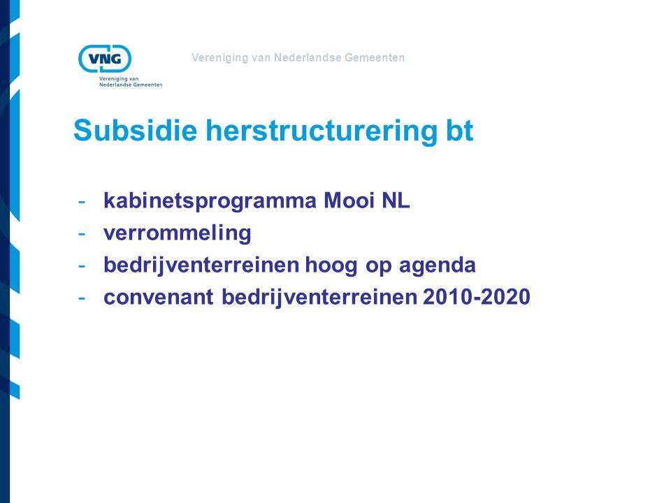 Vereniging van Nederlandse Gemeenten Subsidie herstructurering bt -kabinetsprogramma Mooi NL -verrommeling -bedrijventerreinen hoog op agenda -convenant bedrijventerreinen 2010-2020