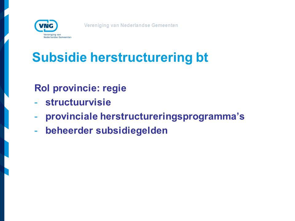 Vereniging van Nederlandse Gemeenten Subsidie herstructurering bt Regionale samenwerking -niveau: niet vrijblijvend -inhoud: planning inclusief fasering, segmentering en locatiekeuze voor nieuwe en te herstructureren bedrijventerreinen in die regio.