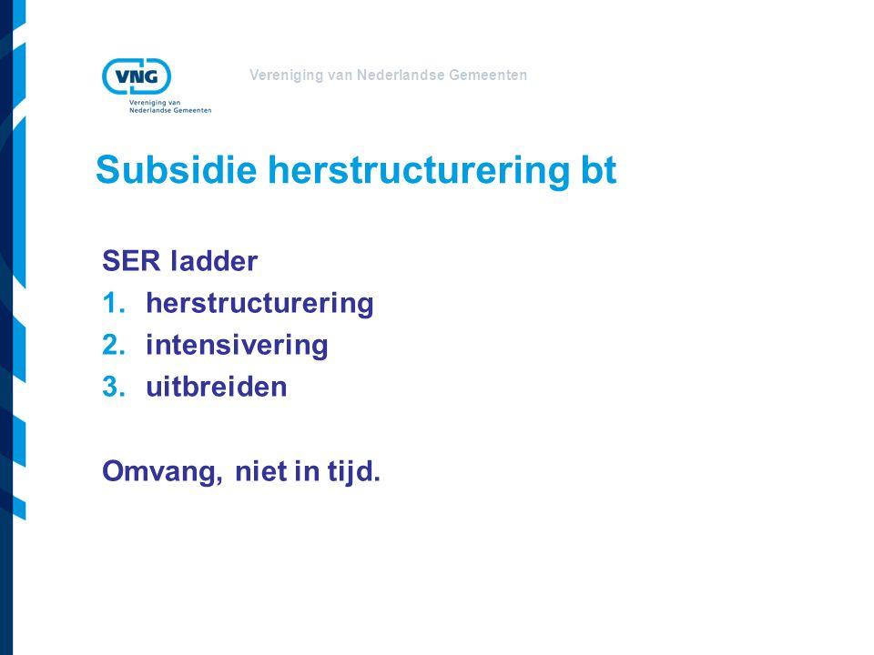 Vereniging van Nederlandse Gemeenten Subsidie herstructurering bt SER ladder 1.herstructurering 2.intensivering 3.uitbreiden Omvang, niet in tijd.