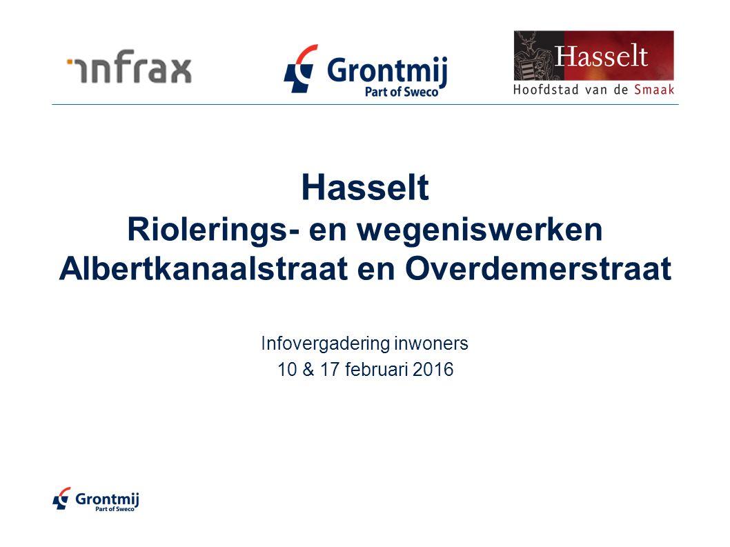 Hasselt Riolerings- en wegeniswerken Albertkanaalstraat en Overdemerstraat Infovergadering inwoners 10 & 17 februari 2016