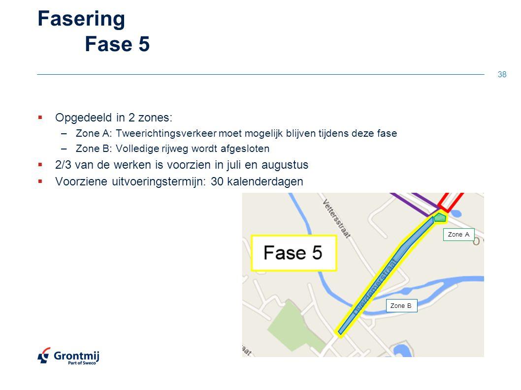 Fasering Fase 5  Opgedeeld in 2 zones: –Zone A: Tweerichtingsverkeer moet mogelijk blijven tijdens deze fase –Zone B: Volledige rijweg wordt afgesloten  2/3 van de werken is voorzien in juli en augustus  Voorziene uitvoeringstermijn: 30 kalenderdagen 38 Zone A Zone B