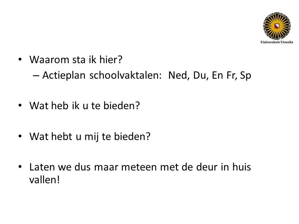 Waarom sta ik hier. – Actieplan schoolvaktalen: Ned, Du, En Fr, Sp Wat heb ik u te bieden.